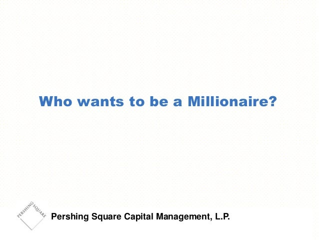 Who wants to be a Millionaire? Pershing Square Capital Management, L.P.