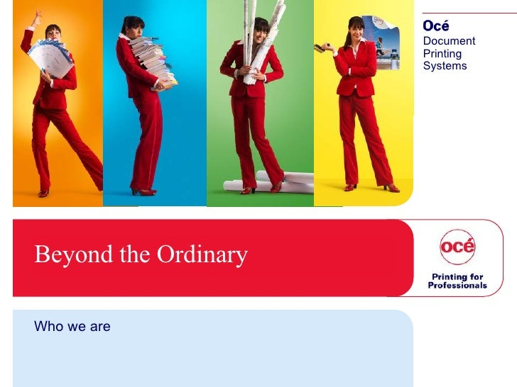 Beyond the Ordinary Who we are Document Printing Systems