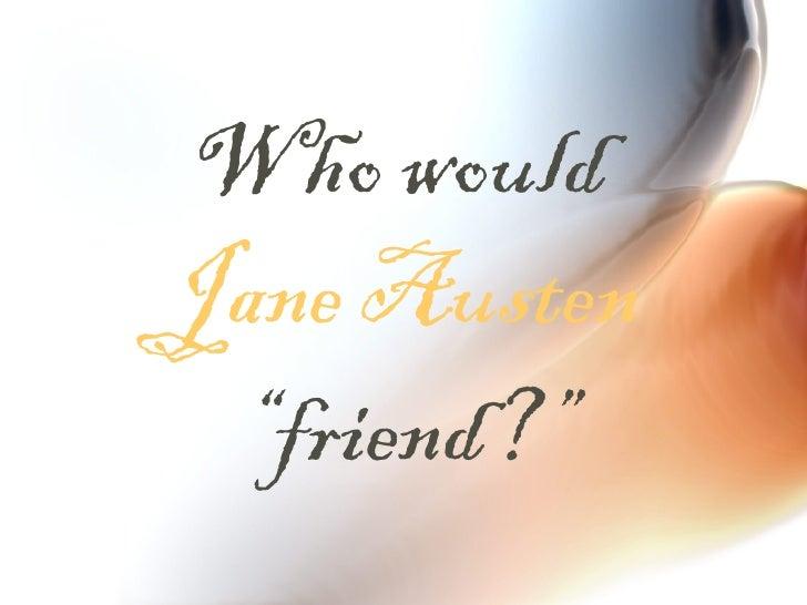 Who Would Jane Austen Friend?
