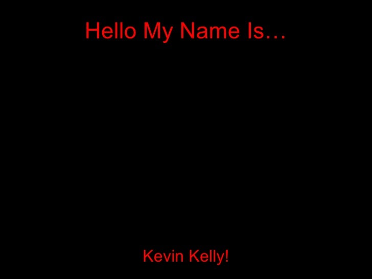 Hello My Name Is…              QuickTimeª and a                decompressor      are needed to see this picture.    Kevin ...