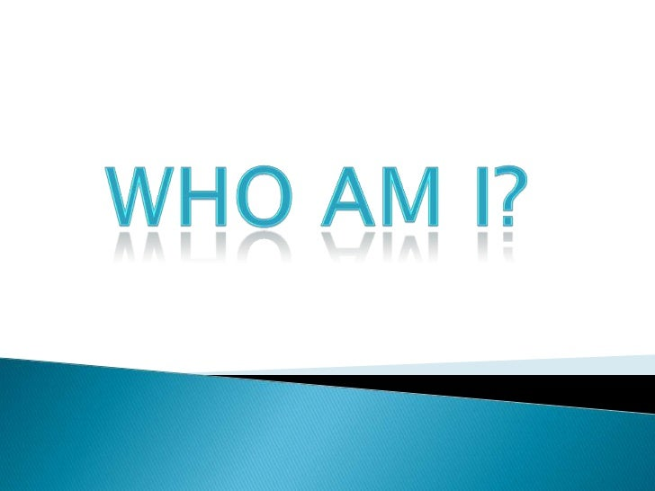 Who Am I?<br />