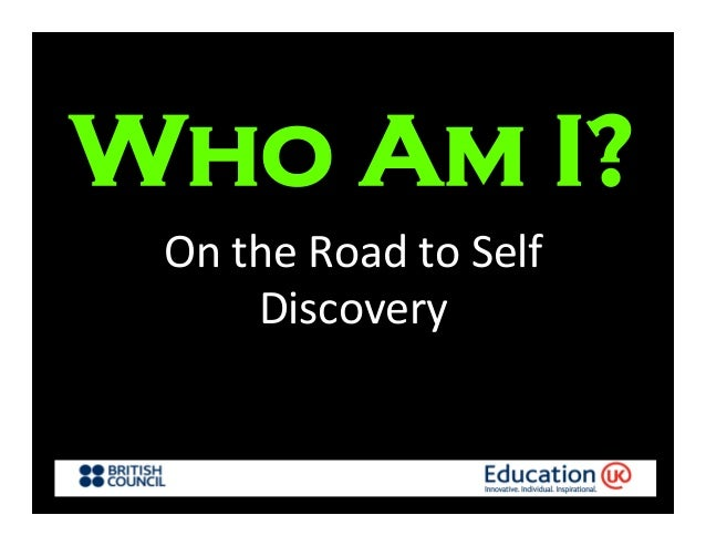On	  the	  Road	  to	  Self	  Discovery	  Who Am I?