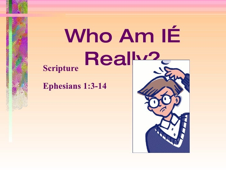 Who Am I…Really? Scripture Ephesians 1:3-14
