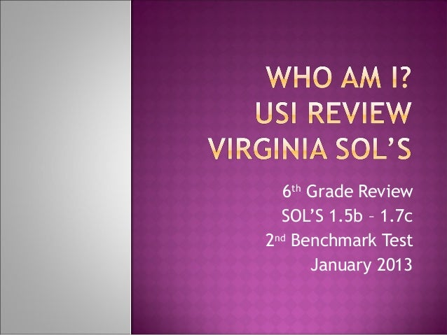 6th Grade Review  SOL'S 1.5b – 1.7c2nd Benchmark Test      January 2013