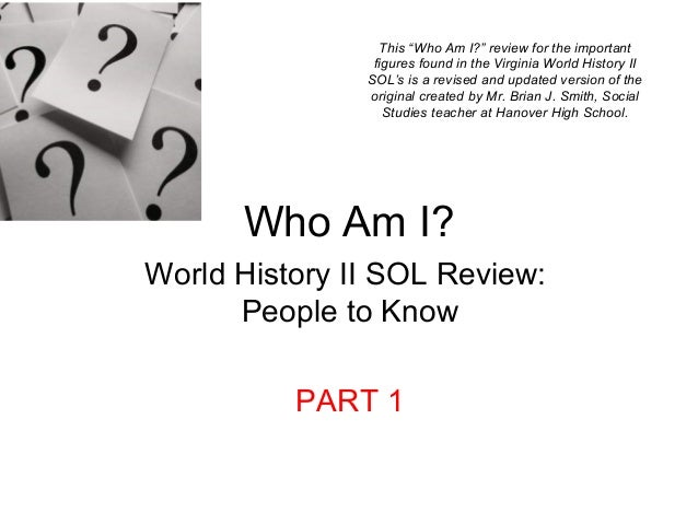 "Who Am I?World History II SOL Review:People to KnowPART 1This ""Who Am I?"" review for the importantfigures found in the Vir..."