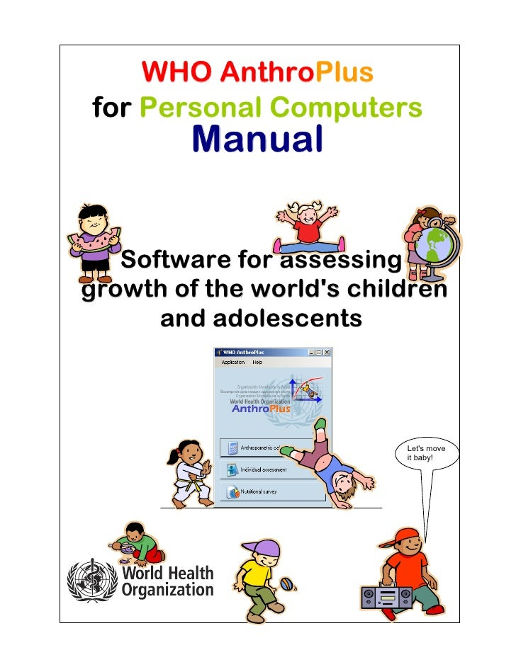 WHO AnthroPlusfor Personal Computers        Manual   Software for assessinggrowth of the worlds children      and adolesce...