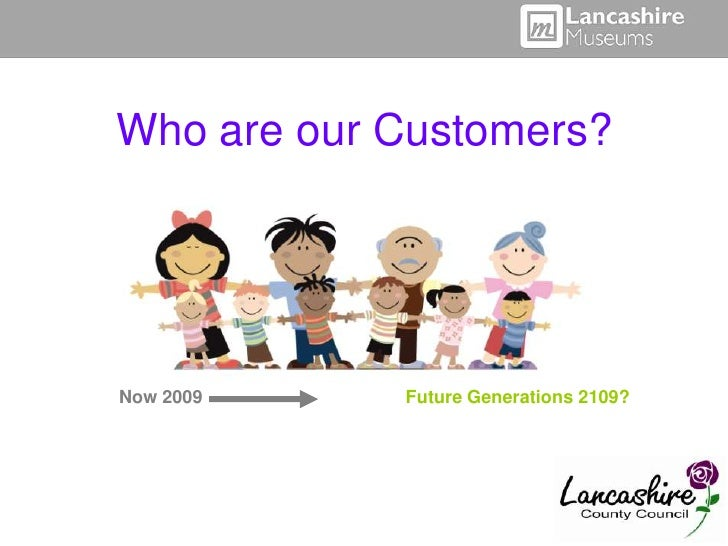 Who are our Customers?     Now 2009    Future Generations 2109?