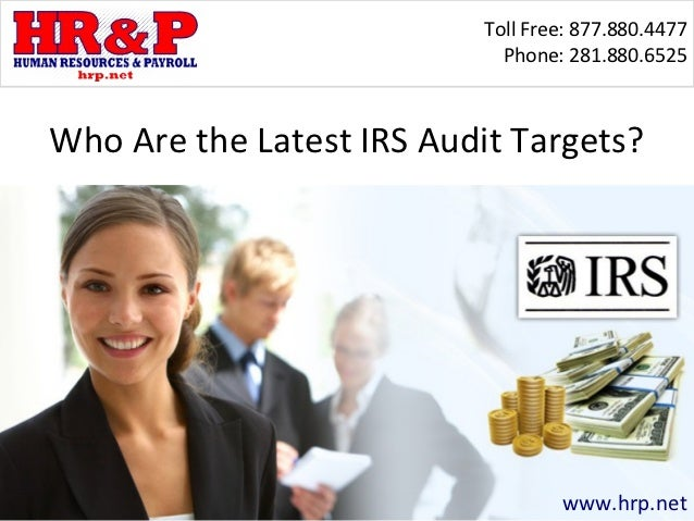 Toll Free: 877.880.4477                             Phone: 281.880.6525Who Are the Latest IRS Audit Targets?              ...