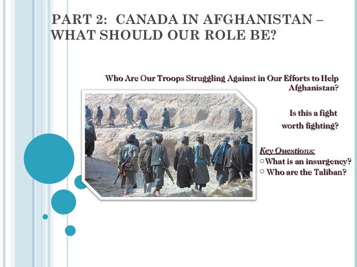 PART 2:  CANADA IN AFGHANISTAN – WHAT SHOULD OUR ROLE BE? Who Are Our Troops Struggling Against in Our Efforts to Help Afg...