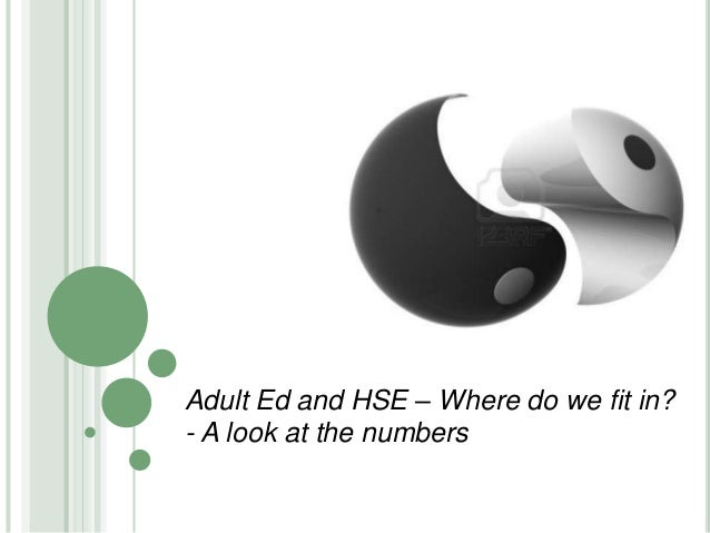 Adult Ed and HSE – Where do we fit in? - A look at the numbers