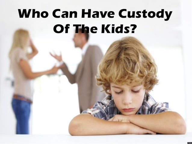 Who Can Have Custody Of The Kids?