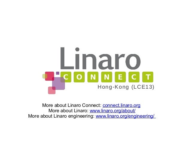 More about Linaro Connect: connect.linaro.org More about Linaro: www.linaro.org/about/ More about Linaro engineering: www....