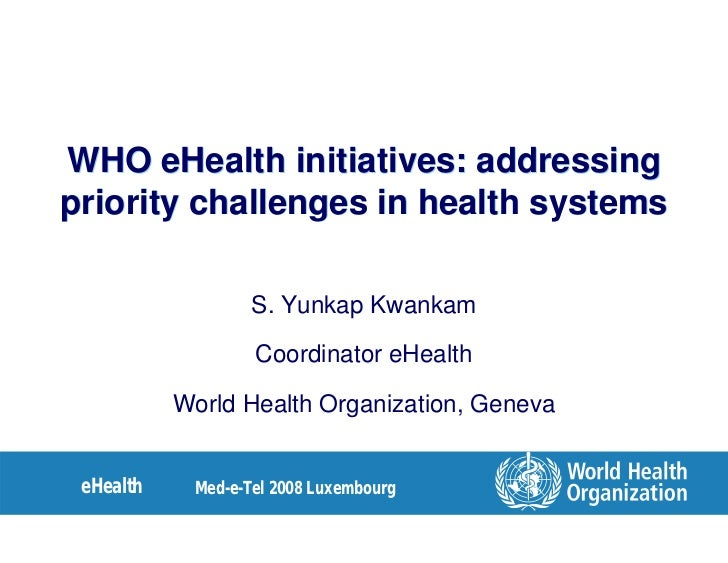 WHO eHealth initiatives: addressing priority challenges in health systems                     S. Yunkap Kwankam           ...