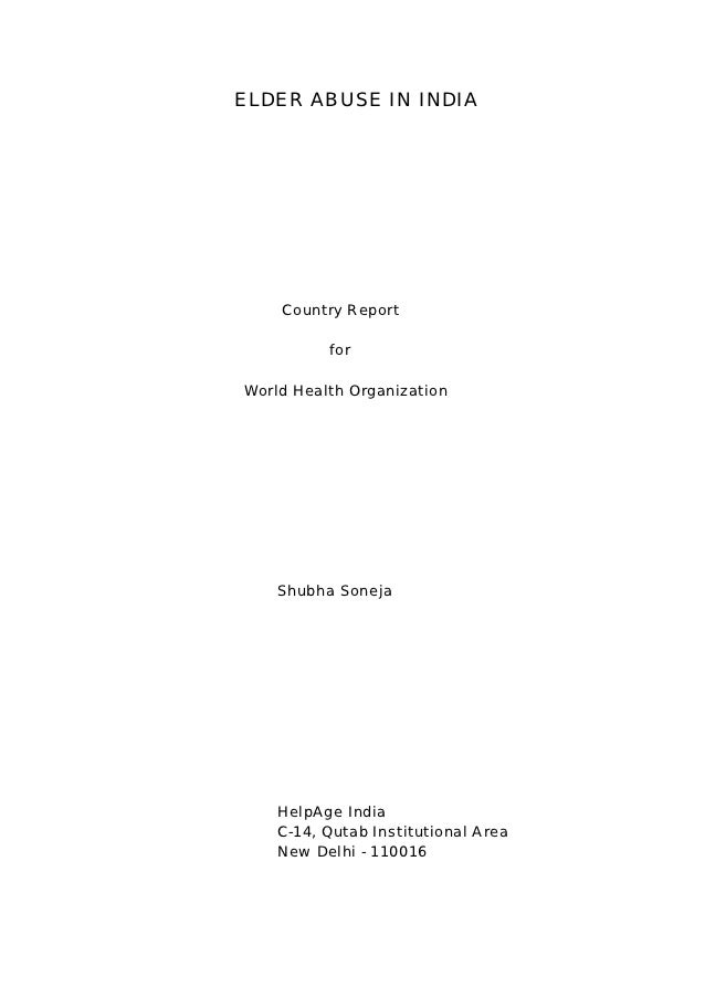 ELDER ABUSE IN INDIA    Country Report          forWorld Health Organization    Shubha Soneja    HelpAge India    C-14, Qu...