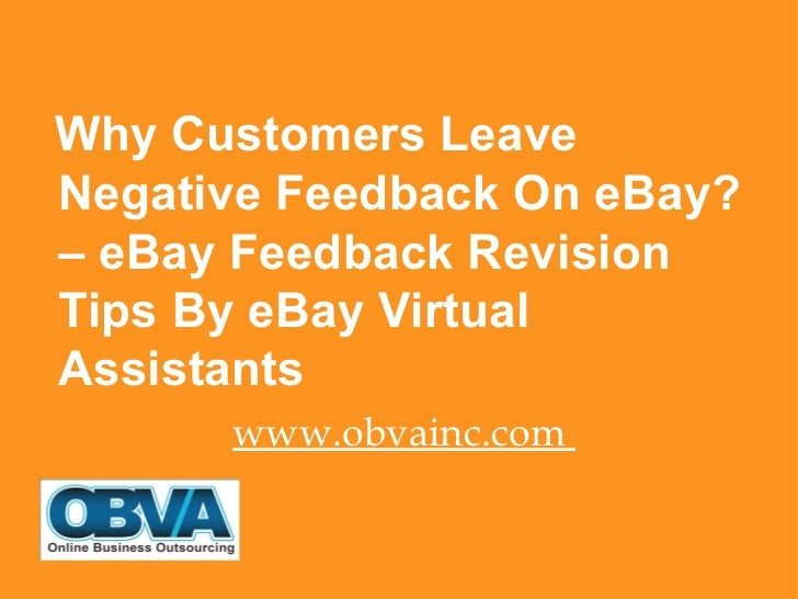 <ul><li>Why Customers Leave  Negative Feedback On eBay? – eBay Feedback Revision  Tips By eBay Virtual Assistants </li></u...