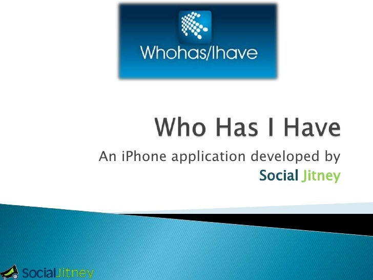 Who Has I Have<br />An iPhone application developed by <br />SocialJitney<br />