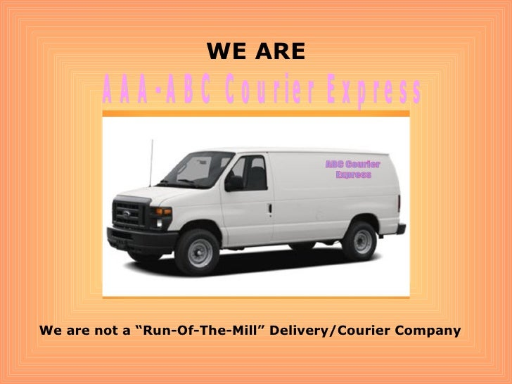"AAA-ABC Courier Express WE ARE We are not a ""Run-Of-The-Mill"" Delivery/Courier Company"