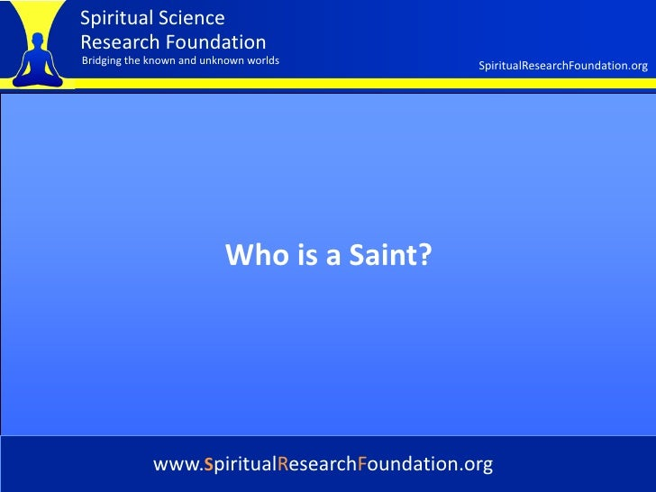 Spiritual Science Research Foundation Bridging the known and unknown worlds         SpiritualResearchFoundation.org       ...