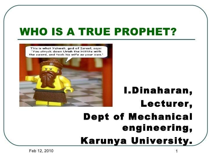 WHO IS A TRUE PROPHET? <ul><li>I.Dinaharan, </li></ul><ul><li>Lecturer, </li></ul><ul><li>Dept of Mechanical engineering, ...