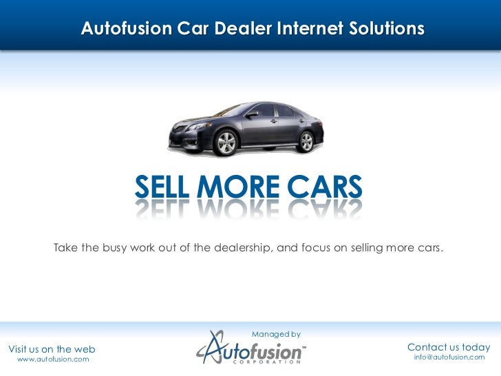Autofusion Car Dealer Internet Solutions<br />SELL MORE CARS<br />Take the busy work out of the dealership, and focus on s...