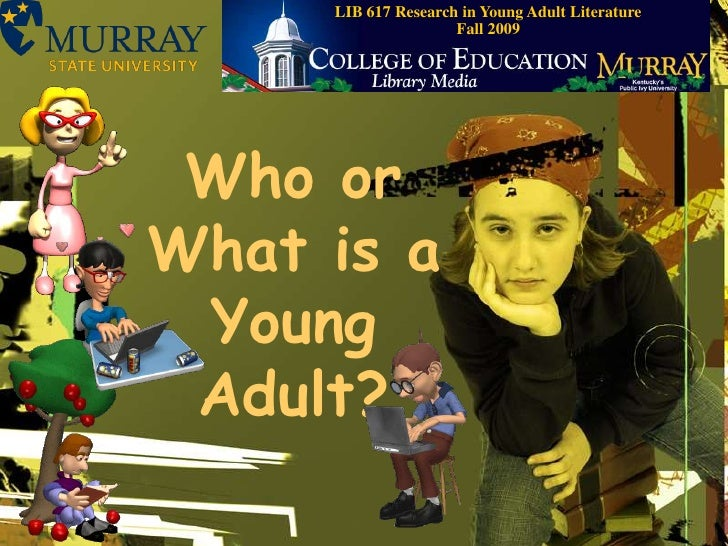 LIB 617 Research in Young Adult Literature    Fall 2009<br />Who or What is a Young Adult?<br />
