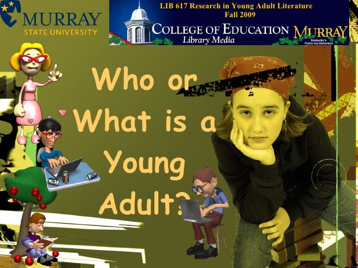 Who or What is a Young Adult? LIB 617 Research in Young Adult Literature  Fall 2009