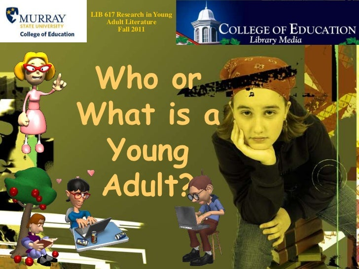 LIB 617 Research in Young Adult Literature    Fall 2011<br />Who or What is a Young Adult?<br />