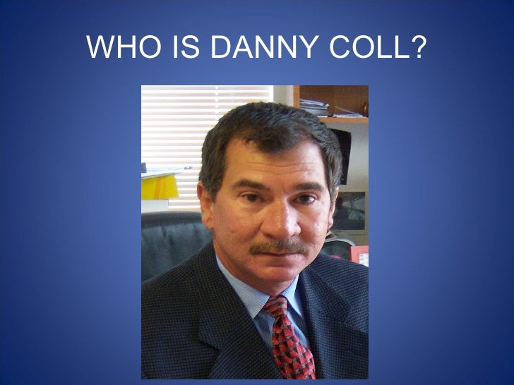 Who is danny coll [autosaved]