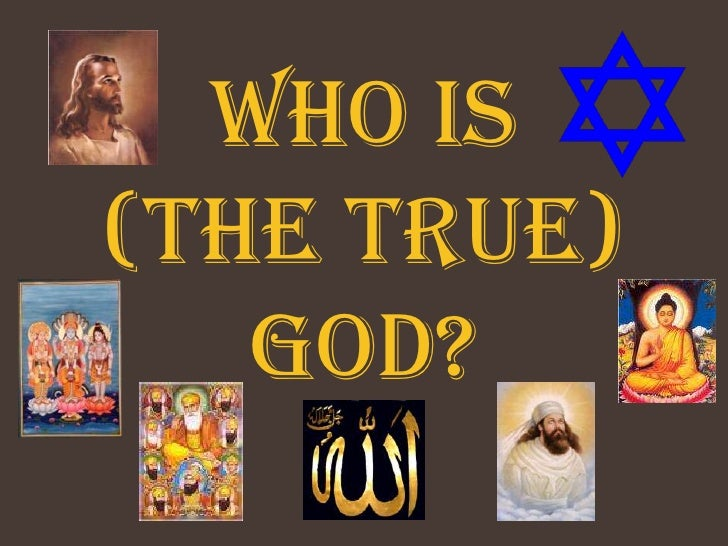 Who is (the true)    God?
