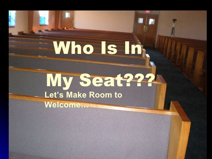 Who Is In  My Seat??? Let's Make Room to Welcome…