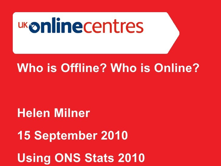 Section Divider: Heading intro here. Who is Offline? Who is Online? Helen Milner 15 September 2010 Using ONS Stats 2010