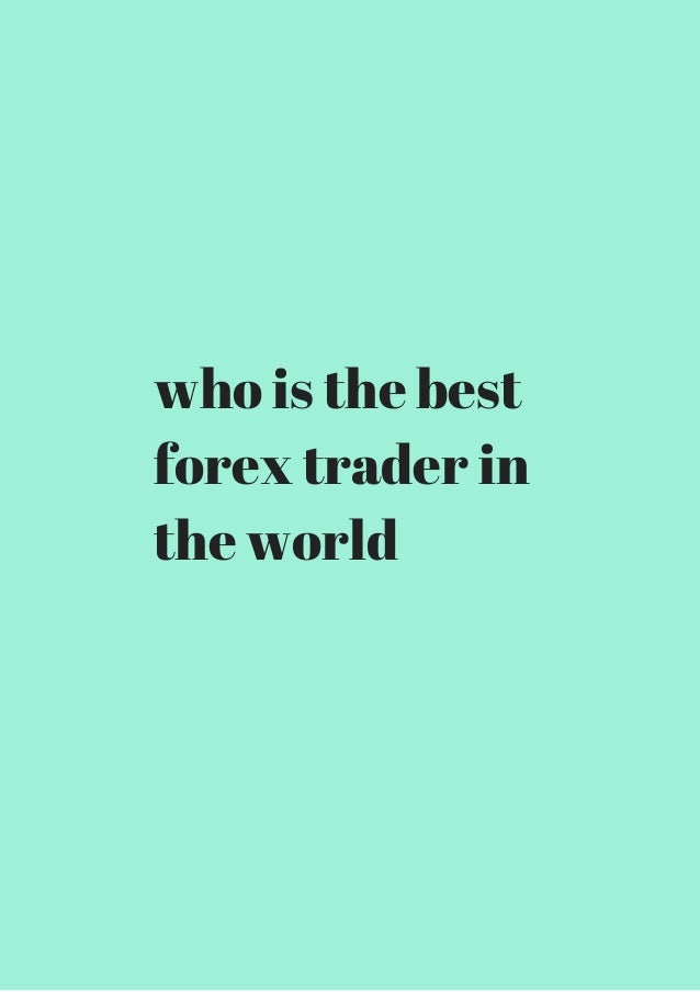 Best forex trader world