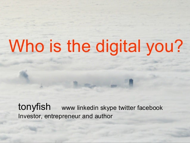 tonyfish www linkedin skype twitter facebook Investor, entrepreneur and author Who is the digital you?