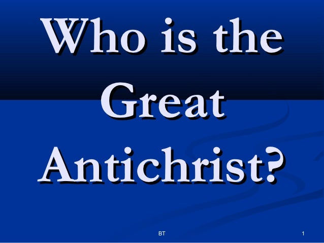 Who is the  GreatAntichrist?     BT       1