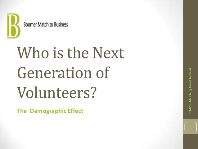 Who is the NextGeneration of                         BM2B - Matching Talent to NeedVolunteers?The Demographic Effect      ...
