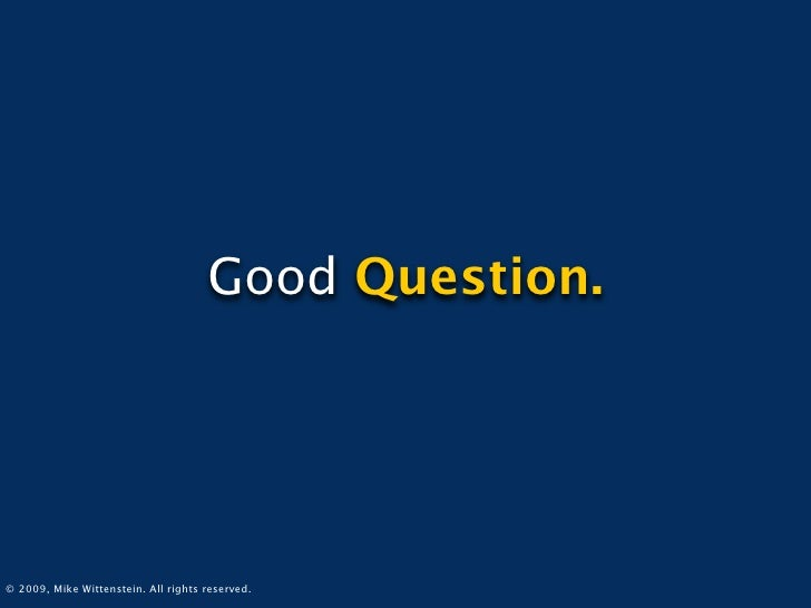 Good Question.     © 2009, Mike Wittenstein. All rights reserved.