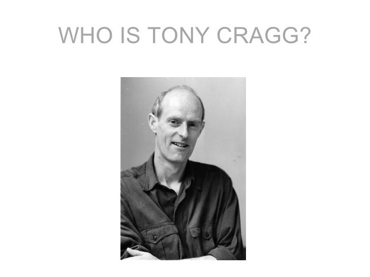 WHO IS TONY CRAGG?