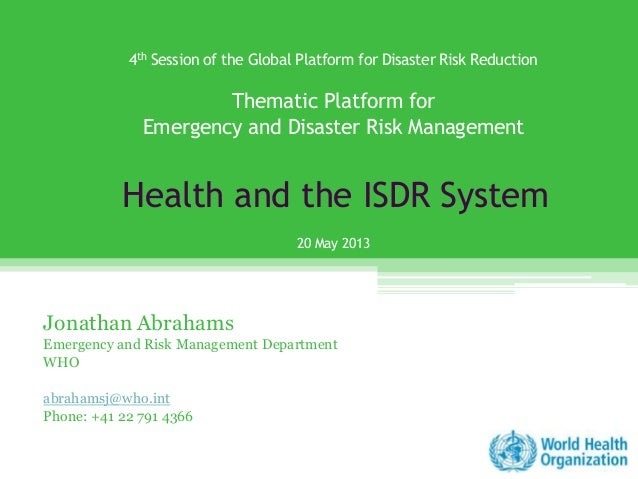 Thematic Platform for Emergency and Disaster Risk Management Health and the ISDR System by Jonathan Abrahams Emergency and Risk Management Department WHO