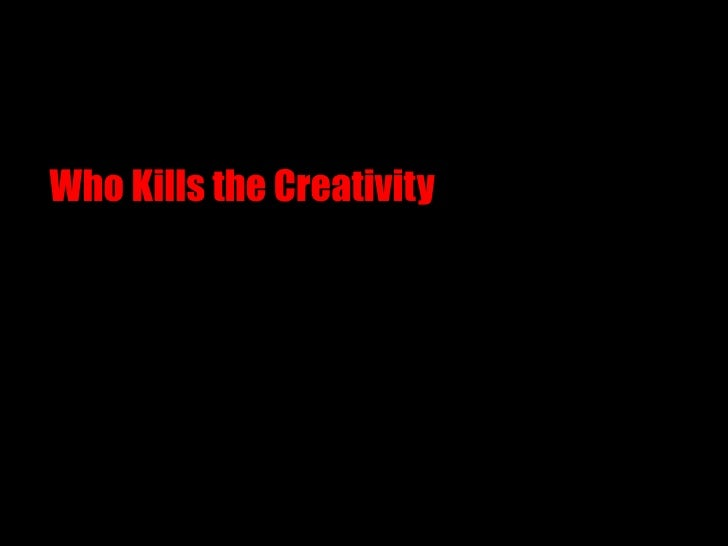 Who Kills The Creativity V1.0