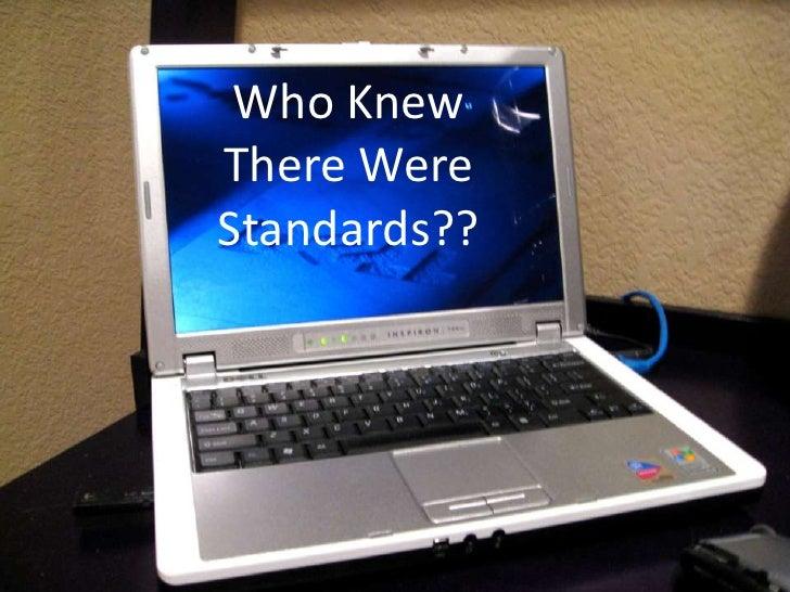 Who KnewThere WereStandards??