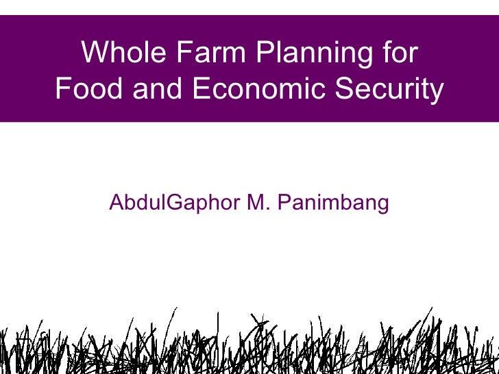 Whole Farm Planning for Food and Economic Security AbdulGaphor M. Panimbang