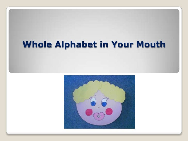 Whole Alphabet in My Mouth