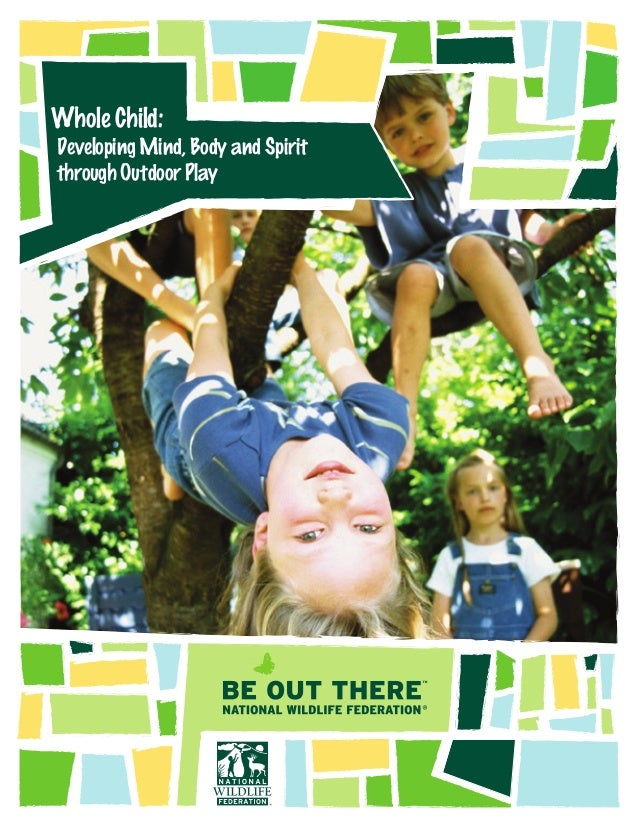 Whole Child: Developing Mind, Body and Spirit through Outdoor Play