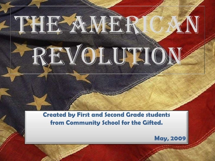 The American  Revolution  Created by First and Second Grade students    from Community School for the Gifted.             ...