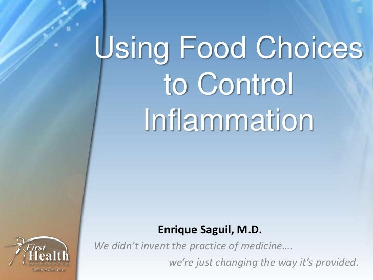 Using Food Choices to Control Inflammtion<br />Enrique Saguil, M.D.<br />We didn't invent the practice of medicine….<br />...