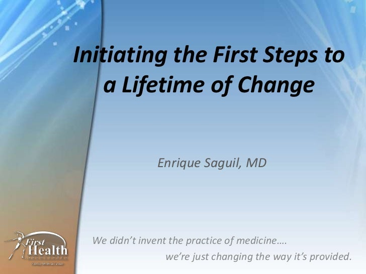 Initiating the First Steps to a Lifetime of Change<br />Enrique Saguil, MD<br />We didn't invent the practice of medicine…...