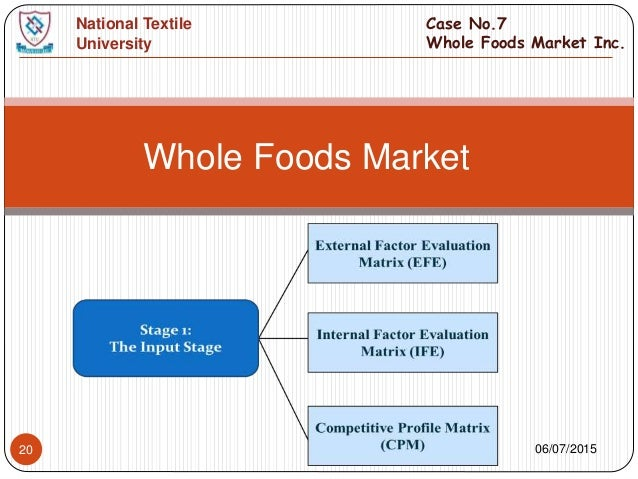 internal factors evaluation matrix whole foods market This is a strategic report on whole food  internal factor evaluation matrix (ife)  06/07/201523 whole foods market case no7 whole foods.