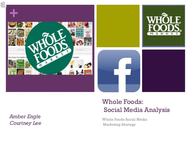+  Amber Engle Courtney Lee  Whole Foods: Social Media Analysis Whole Foods Social Media Marketing Strategy