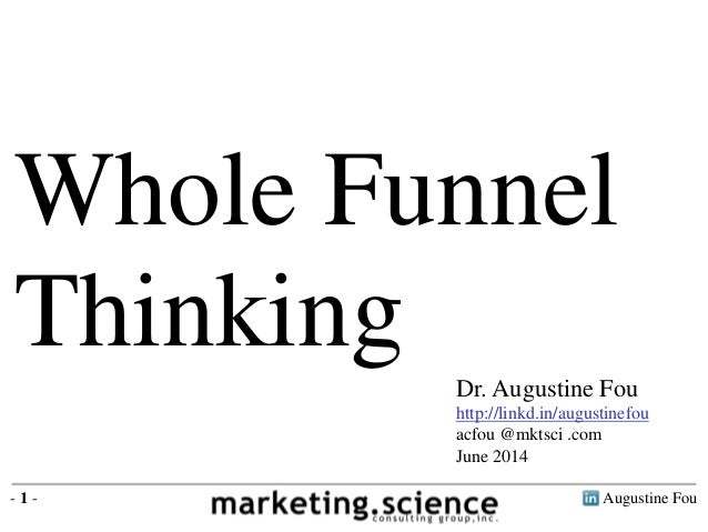 Augustine Fou- 1 - Whole Funnel Thinking Dr. Augustine Fou http://linkd.in/augustinefou acfou @mktsci .com June 2014