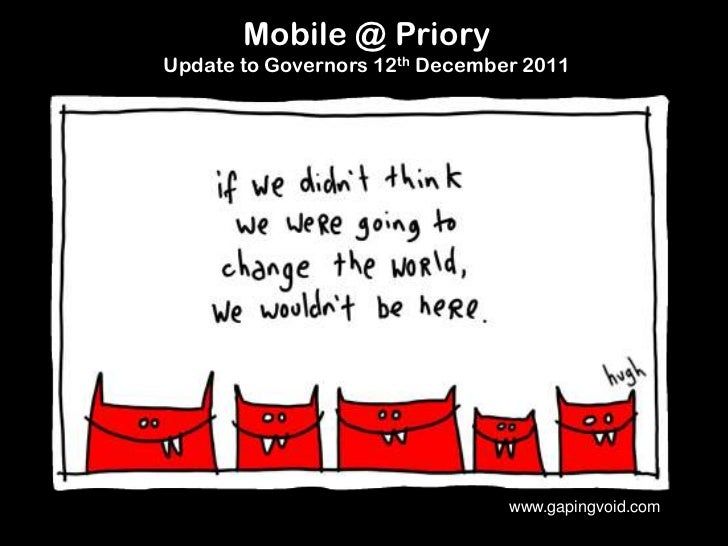Mobile @ PrioryUpdate to Governors 12th December 2011                                www.gapingvoid.com